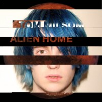 Tom Milsom - Alien Home